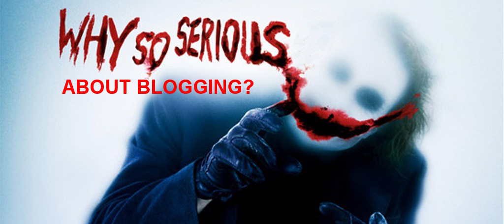 why so serious about blogging